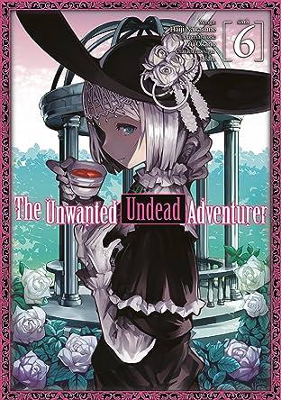 The Unwanted Undead Adventurer Vol. 6