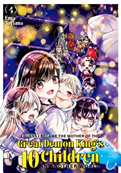 I Guess I Became the Mother of the Great Demon King's 10 Children in Another World Vol. 4