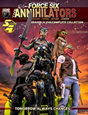 Force Six, The Annihilators Season IV The Complete Collection Tome 4: Tomorrow Always Changes