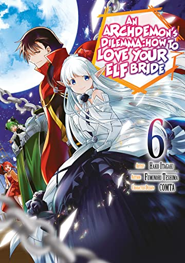 An Archdemon's Dilemma: How to Love Your Elf Bride (Manga) Vol. 6