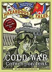 Nathan Hale's Hazardous Tales: Cold War Correspondent: A Korean War Tale