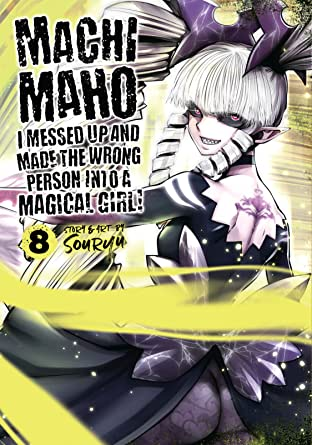 Machimaho: I Messed Up and Made the Wrong Person Into a Magical Girl! Vol. 8