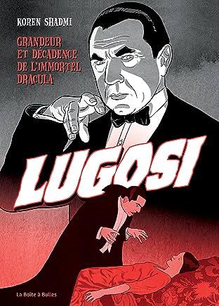Bela Lugosi: Grandeur et décadence de l'immortel Dracula