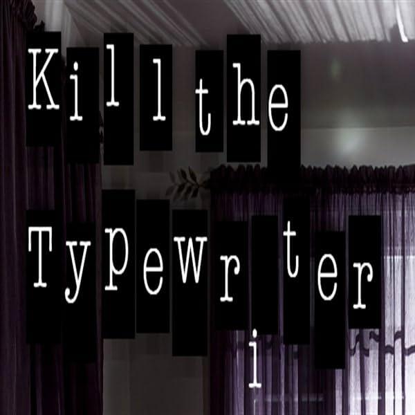 Kill the Typewriter