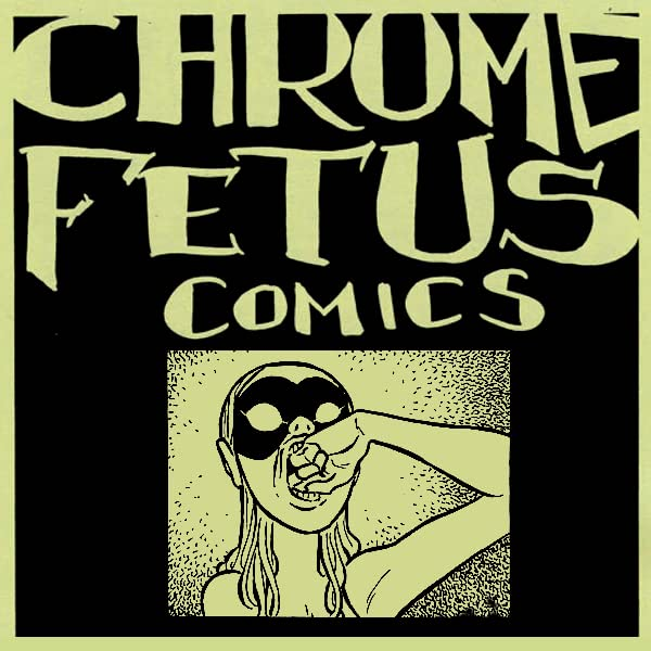 Chrome Fetus Comix