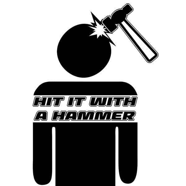 Hit It With a Hammer