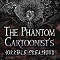 The Phantom Cartoonist's Horrible Creations