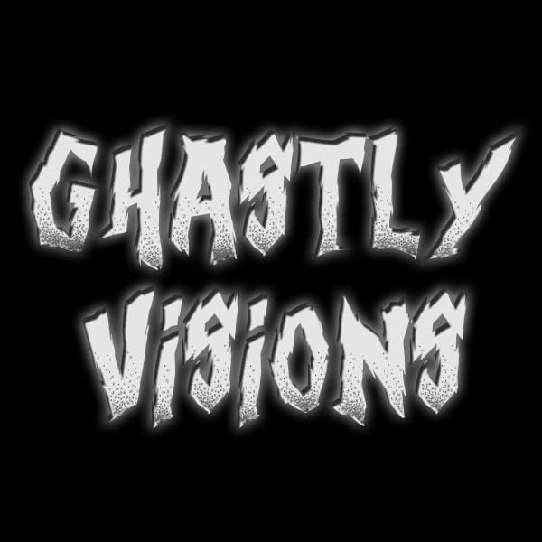 Ghastly Visions