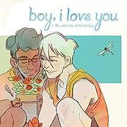 Boy, I Love You: A BL Comics Anthology