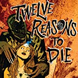 Twelve Reasons To Die