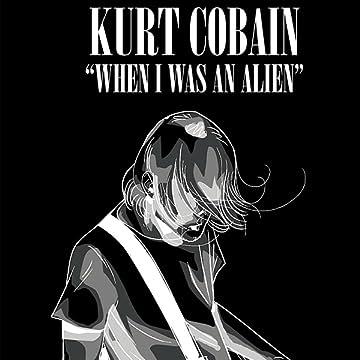 KURT COBAIN : WHEN I WAS AN ALIEN