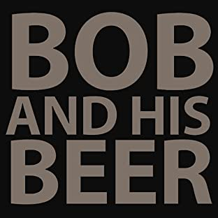 Bob and His Beer