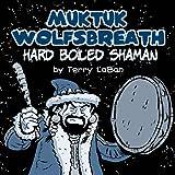Muktuk Wolfsbreath, Hard Boiled Shaman