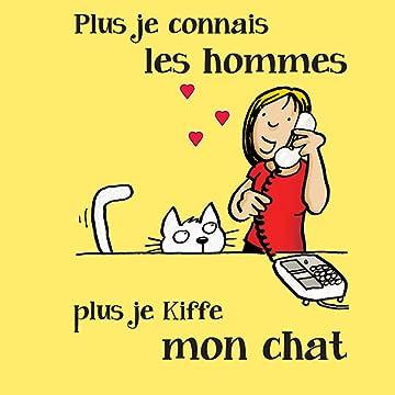 Plus je connais les hommes, plus j'aime mon chat
