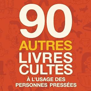 90 autres livres cultes à l'usage des personnes pressées