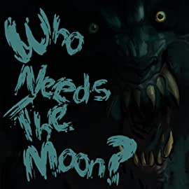 Who Needs the Moon