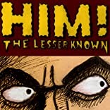 Him! The Lesser Known