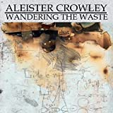 Aleister Crowley: Wandering the Waste