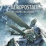 L'Aéropostale - Des pilotes de légende