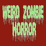 Weird Zombie Horror