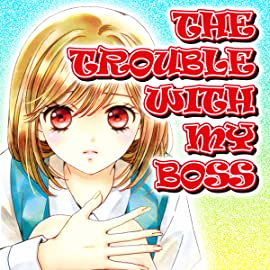 THE TROUBLE WITH MY BOSS
