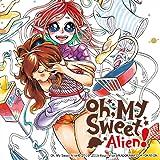 Oh, My Sweet Alien!