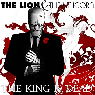 The Lion and The Unicorn: The King is Dead