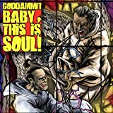 Goddammit Baby, This is Soul!