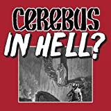 Cerebus in Hell?