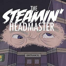 The Steamin' Headmaster