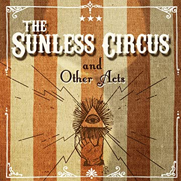 The Sunless Circus: The Sunless Circus and Other Acts
