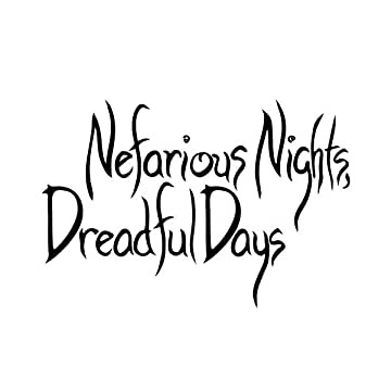 Nefarious Nights, Dreadful Days