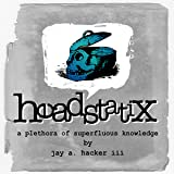 Headstatix: a plethora of superfluous knowledge
