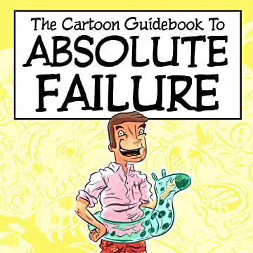 Cartoon Guidebook to Absolute Failure