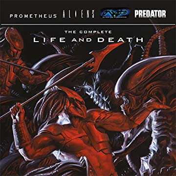 Aliens Predator Prometheus AVP: The Complete Life and Death