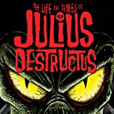 The Life and Times of Julius Destructus