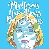 My Heroes Have Always Been Junkies