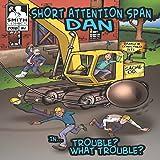 Short Attention Span Dan