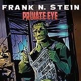 FRANK N. STEIN: PRIVATE EYE