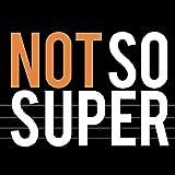 Not So Super