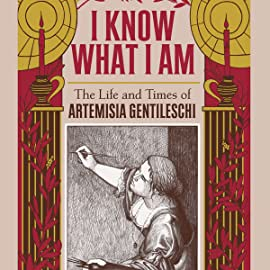 I Know What I Am: The True Story of Artemisia Gentileschi