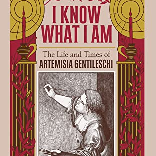I Know What I Am: The True Story of Artemisia Gentileschi