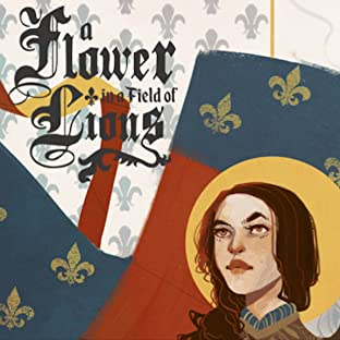 A Flower in a Field of Lions: The Trials of Joan of Arc