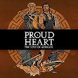 Proud Heart: The Love of Achilles