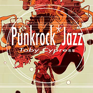 Punkrock Jazz: The Art of Toby Cypress