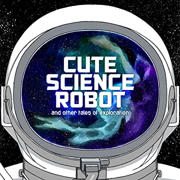 Cute Science Robot and Other Tales of Exploration