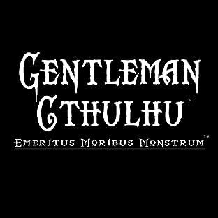 Gentleman Cthulhu: Emeritus Moribus Monstrum