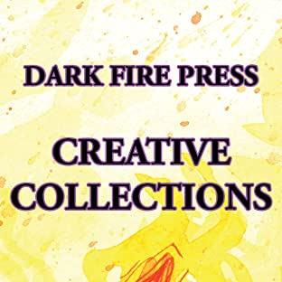Dark Fire Press: Creative Collections, Vol. 1: J. M. DeSantis: The First Ten Years