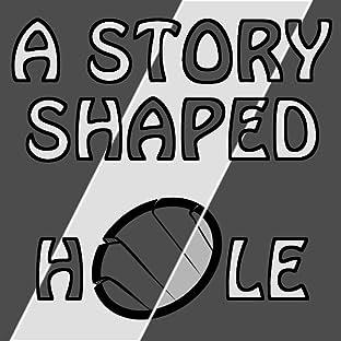 A Story-Shaped Hole, Vol. 1: A Story-Shaped Hole