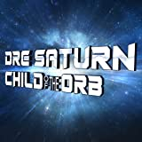 Dre Saturn: Child of The Orb